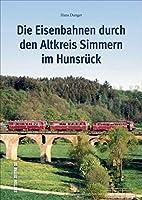 Die Eisenbahnen durch den alten Kreis Simmern im Hunsrueck