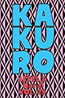 Kakuro Level 3: Hard! Vol. 25: Play Kakuro 16x16 Grid Hard Level Number Based Crossword Puzzle Popular Travel Vacation Games Japanese Mathematical Logic Similar to Sudoku Cross-Sums Math Genius Cross Additions Fun for All Ages Kids to Adult Gifts