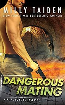 Dangerous Mating (An A.L.F.A. Novel) by [Taiden, Milly]