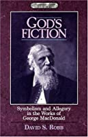 God's Fiction: Symbolism and Allegory in the Works of George MacDonald