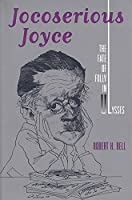 Jocoserious Joyce: The Fate of Folly in Ulysses (The Florida James Joyce Series)