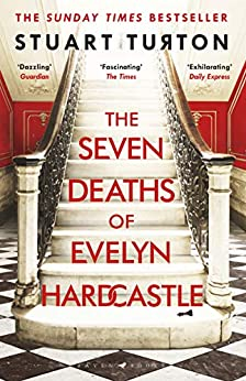 The Seven Deaths of Evelyn Hardcastle: Winner of the Costa First Novel Award 2018 by [Turton, Stuart]