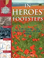 In Heroes' Footsteps: A Walker's Guide to the Battlefields of the World