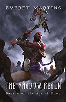 The Shadow Realm (The Age of Dawn Book 4) by [Martins, Everet]