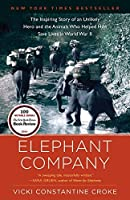 Elephant Company: The Inspiring Story of an Unlikely Hero and the Animals Who Helped Him Save Lives in World War II by Vicki Croke(2015-04-14)
