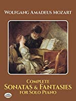 Mozart: Complete Sonatas and Fantasies for Solo Piano