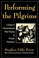 Performing the Pilgrims: A Study of Ethnohistorical Role-Playing at Plimouth Plantation (Performance Studies)