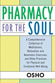 [Osho]のPharmacy For the Soul: A Comprehensive Collection of Meditations, Relaxation and Awareness Exercises, and Other Practices for Physical and Emotional Well-Being