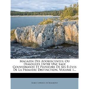 Magazin Des Adolescentes: Ou Dialogues Entre Une Sage Gouvernante Et Plusieurs de Ses Eleves de La Premiere Distinction, Volume 1...
