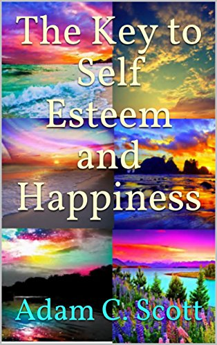 The Key to Self Esteem and Happiness (English Edition)