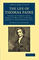 The Life of Thomas Paine: Author of Common Sense, Rights of Man, Age of Reason, Letter to the Addressers, Etc. (Cambridge Library Collection - British & Irish History, 17th & 18th Centuries)