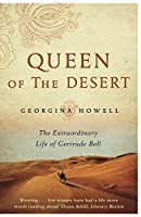 Queen of the Desert: The Extraordinary Life of Gertrude Bell by Georgina Howell(2015-01-15)