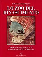 Lo zoo del Rinascimento. Il significato degli animali nella pittura italiana nei secoli XIV-XVI