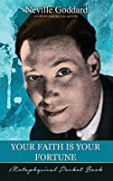 Your Faith Is Your Fortune ( Metaphysical Pocket Book )