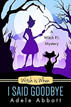 Witch is When I Said Goodbye (A Witch P.I. Mystery Book 10) by [Abbott, Adele]