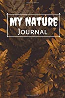 "My Nature Journal: A Perfect Notebook Journal for Nature observers. Guided Record Book Log for Drawing, Illustrating, Recording and Writing in Your Observations of the Natural World, Gift for Boys, Girls, Kids, Adults, Beginners. 6""x9"" 120 pages. (Nature Logs)"