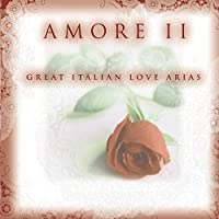 Amore II ~ Great Italian Love Arias by Richard Tucker, Kiri Te Kanawa Luciano Pavarotti
