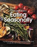 Orange Table's Eating Seasonally: Seasonal Whole Food Options