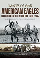 American Eagles: US Fighter Pilots in the RAF 1939-1945 (Images of War)