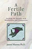 A Fertile Path: Guiding the Journey With Mindfulness and Compassion