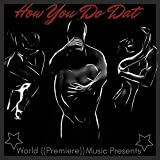 How You Do Dat (H.Y.D.D) [Expl...
