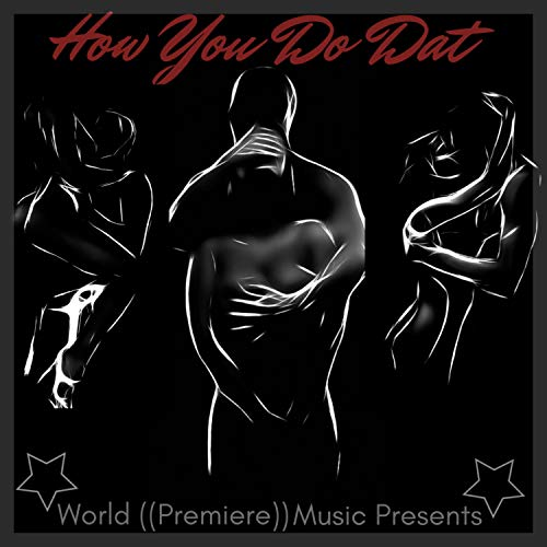 How You Do Dat (H.Y.D.D) [Explicit]