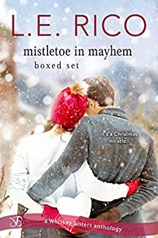 Mistletoe in Mayhem Boxed Set (Whiskey Sisters Book 3) by [Rico, L.E.]