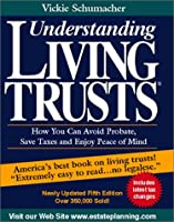 Understanding Living Trusts: How You Can Avoid Probate, Save Taxes and Enjoy Peace of Mind