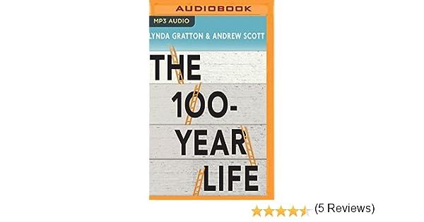 amazon the 100 year life lynda gratton andrew scott mark