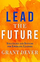 Lead The Future: Strategies and Systems for Emerging Leaders