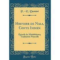 Histoire de Nala, Conte Indien: Épisode Du Mahâbhârata; Traduction Nouvelle (Classic Reprint)