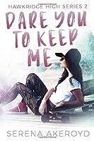 Dare You To Keep Me: (A YA, Academy, Why Choose Romance) (HAWKRIDGE HIGH SERIES)