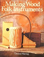 Making Wood Folk Instruments