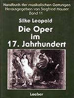 Die Oper im 17. Jahrhundert. Hdb. der musikalischen Gattung