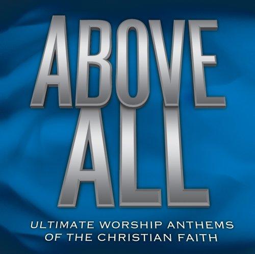 Above All: Ult Worship Anthems of Christian Faith