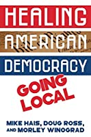 Healing American Democracy: Going Local