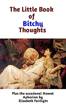 The Little Book of Bitchy Thoughts by [Fairlight, Elizabeth]