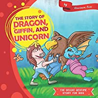 The story of Dragon, Giffin, and Unicorn (The Deluxe Bedtime Story for Kids)