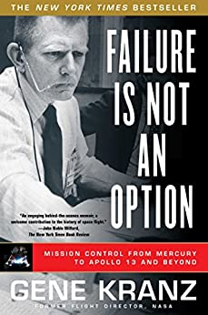 [Kranz, Gene]のFailure Is Not an Option: Mission Control from Mercury to Apollo 13 and Beyond (English Edition)