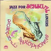 Jazz for Sensual Lovers: Romantic Saxophone