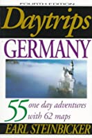 Daytrips Germany: 55 One Day Adventures With 62 Maps