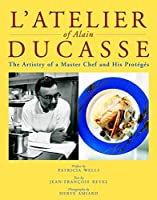 L'Atelier of Alain Ducasse: The Artistry of a Master Chef and His Proteges (Masters of Gastronomy)