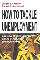 How to Tackle Unemployment: A Review of Various Programs Aimed at Reducing Unemployment