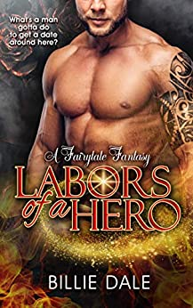 Labors Of A Hero: A Fairytale Inspired Romantic Comedy (Inspired by Hercules) (A Fairytale Fantasy Book 3) by [Dale, Billie]