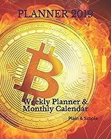 PLANNER 2019: Weekly Planner & Monthly Calendar (Plain & Simple Series)
