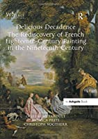 Delicious Decadence – The Rediscovery of French Eighteenth-Century Painting in the Nineteenth Century
