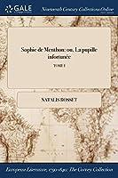 Sophie de Menthon: Ou, La Pupille Infortunee; Tome I