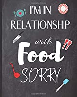 """Blank Recipe Book """"I'm In Relationship With Food Sorry"""": Blank Cookbook to Write In Your Favorite Recipes - Blank Recipe Book For Men, Kids, Son, Girls, Daughter, Chefs – 8x10 in 106 Pages Blank Recipe Journal"""