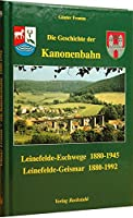 Die Geschichte der Kanonenbahn: Leinefelde - Eschwege 1880-1945. Leinefelde - Geismar 1880-1992