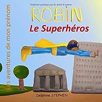 Robin le Superhéros: Les aventures de mon prénom